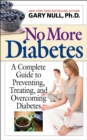 No More Diabetes : A Complete Guide to Preventing, Treating, and Overcoming Diabetes - eBook