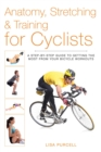 Anatomy, Stretching & Training for Cyclists : A Step-by-Step Guide to Getting the Most from Your Bicycle Workouts - eBook