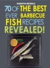 Barbecue Recipes: 70 Of The Best Ever Barbecue Fish Recipes...Revealed! - eBook