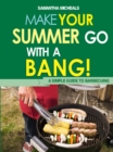 BBQ Cookbooks: Make Your Summer Go With A Bang! A Simple Guide To Barbecuing - eBook