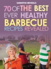 BBQ Recipe Book: 70 Of The Best Ever Healthy Barbecue Recipes...Revealed! - eBook