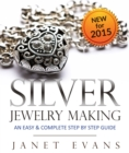Silver Jewelry Making: An Easy & Complete Step by Step Guide - eBook