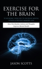 Exercise For The Brain: 70 Neurobic Exercises To Increase Mental Fitness & Prevent Memory Loss : How Non Routine Actions And Thoughts Improve Mental Health - eBook