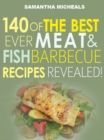 Barbecue Cookbook : 140 Of The Best Ever Barbecue Meat & BBQ Fish Recipes Book...Revealed! - eBook