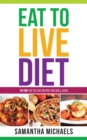 Eat To Live Diet Reloaded : 70 Top Eat To Live Recipes You Will Love ! - eBook