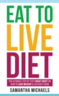 Eat To Live Diet: The Ultimate Step by Step Cheat Sheet on How To Lose Weight & Sustain It Now - eBook