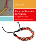 Paracord Bracelets & Projects: A Beginners Guide (Mastering Paracord Bracelets & Projects Now - eBook