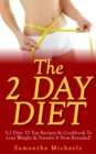 The 2 Day Diet: 5:2 Diet- 70 Top Recipes & Cookbook To Lose Weight & Sustain It Now Revealed! (Fasting Day Edition) - eBook