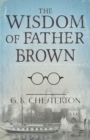 The Wisdom of Father Brown : A Collection of Short Stories - eBook
