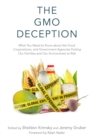 The GMO Deception : What You Need to Know about the Food, Corporations, and Government Agencies Putting Our Families and Our Environment at Risk - eBook