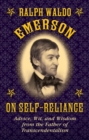 Ralph Waldo Emerson on Self-Reliance : Advice, Wit, and Wisdom from the Father of Transcendentalism - eBook