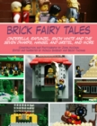 Brick Fairy Tales : Cinderella, Rapunzel, Snow White and the Seven Dwarfs, Hansel and Gretel, and More - eBook