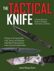 The Tactical Knife : A Comprehensive Guide to Designs, Techniques, and Uses - eBook