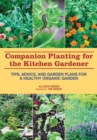 Companion Planting for the Kitchen Gardener : Tips, Advice, and Garden Plans for a Healthy Organic Garden - eBook
