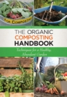 The Organic Composting Handbook : Techniques for a Healthy, Abundant Garden - eBook