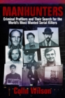 Manhunters : Criminal Profilers and Their Search for the World?s Most Wanted Serial Killers - eBook
