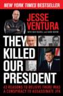 They Killed Our President : 63 Reasons to Believe There Was a Conspiracy to Assassinate JFK - Book
