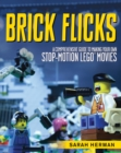 Brick Flicks : A Comprehensive Guide to Making Your Own Stop-Motion LEGO Movies - Book