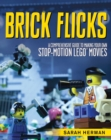 Brick Flicks : A Comprehensive Guide to Making Your Own Stop-Motion LEGO Movies - eBook