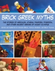 Brick Greek Myths : The Stories of Heracles, Athena, Pandora, Poseidon, and Other Ancient Heroes of Mount Olympus - eBook