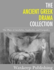 The Ancient Greek Drama Collection : The Plays of Aeschylus, Sophocles, and Euripides - eBook