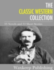 The Classic Western Collection : 35 Novels and 53 Short Stories - eBook