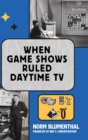 When Game Shows Ruled Daytime TV (Hardback) - eBook