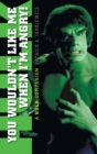 You Wouldn't Like Me When I'm Angry : A Hulk Companion (Hardback) - eBook
