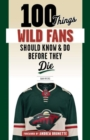 100 Things Wild Fans Should Know & Do Before They Die - Book