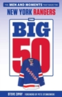 The Big 50: New York Rangers : The Men and Moments that Made the New York Rangers - Book