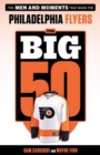 The Big 50: Philadelphia Flyers : The Men and Moments that Made the Philadelphia Flyers - Book
