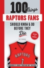 100 Things Raptors Fans Should Know & Do Before They Die - Book