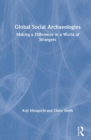 Global Social Archaeologies : Making a Difference in a World of Strangers - Book
