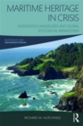Maritime Heritage in Crisis : Indigenous Landscapes and Global Ecological Breakdown - Book