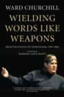 Wielding Words Like Weapons : Selected Essays in Indigenism, 1995-2005 - Book