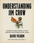 Understanding Jim Crow : Using Racist Memorabilia to Teach Tolerance and Promote Social Justice - Book
