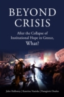 Beyond Crisis : After the Collapse of Institutional Hope in Greece, What? - eBook