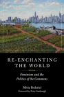 Re-enchanting The World : Feminism and the Politics of the Commons - Book