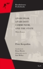 Anarchism, Anarchist Communism, And The State : Three Essays - Book