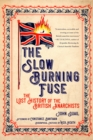 The Slow Burning Fuse : The Lost History of the British Anarchists - eBook