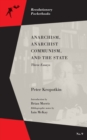 Anarchism, Anarchist Communism, And The State : Three Essays - eBook