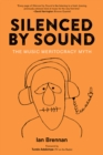 Silenced By Sound : The Music Meritocracy Myth - Book