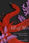 All Of Me : Stories of Love, Anger, and the Female Body - Book