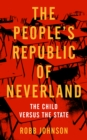 The People's Republic Of Neverland : State Education VS. The Child - Book