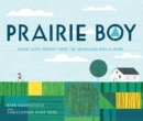 Prairie Boy : Frank Lloyd Wright Turns the Heartland Into a Home - Book