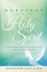 Mornings with the Holy Spirit : Listening Daily to the Still, Small Voice of God - Book