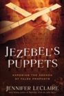 Jezebel's Puppets : Exposing the Agenda of False Prophets - Book