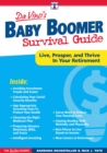 Baby Boomer Survival Guide : Live, Prosper, and Thrive In Your Retirement - eBook
