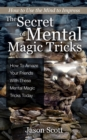 The Secret of Mental Magic Tricks: How To Amaze Your Friends With These Mental Magic Tricks Today ! - eBook