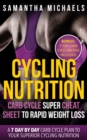 Cycling Nutrition: Carb Cycle Super Cheat Sheet to Rapid Weight Loss: A 7 Day by Day Carb Cycle Plan To Your Superior Cycling Nutrition (Bonus : 7 Top Carb Cycle Recipes Included) - eBook